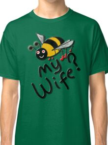 BEE MY WIFE? Classic T-Shirt