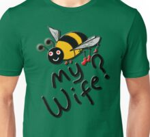 BEE MY WIFE? Unisex T-Shirt