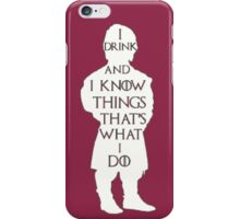 Game of Thrones - I Drink and I Know Things iPhone Case/Skin