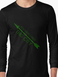 Green Arrow - You Have Failed This City Long Sleeve T-Shirt