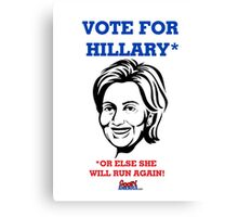 Vote For Hillary...or Else She Will Run Again! by Roger Pickar, Goofy America Canvas Print