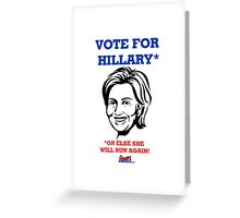 Vote For Hillary...or Else She Will Run Again! by Roger Pickar, Goofy America Greeting Card
