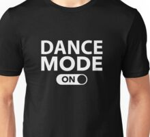 Dance Mode On Unisex T-Shirt