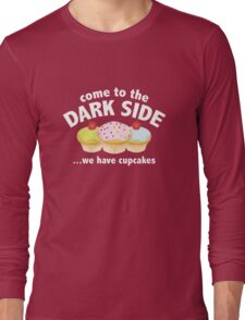 Come To The Dark Side ... We Have Cupcakes Long Sleeve T-Shirt