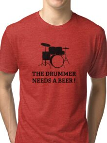 The Drummer Needs A Beer! Tri-blend T-Shirt
