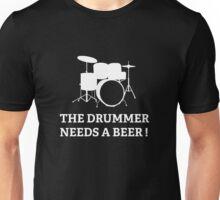 The Drummer Needs A Beer! Unisex T-Shirt