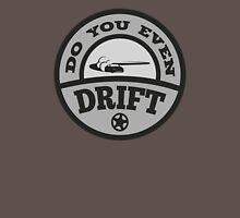 Do You Even Drift? Unisex T-Shirt