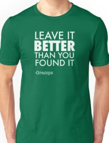 Leave It BETTER Than You Found It. Unisex T-Shirt
