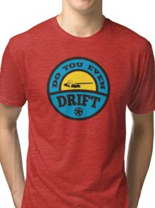 Do You Even Drift? Tri-blend T-Shirt