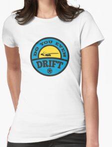 Do You Even Drift? Womens Fitted T-Shirt