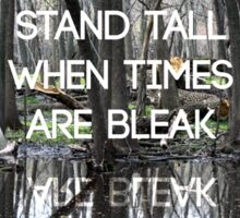Stand Tall When Times Are Bleak Sticker