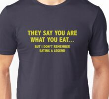 They Say You Are What You Eat... But I Don't Remember Eating A Legend Unisex T-Shirt