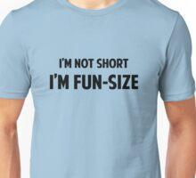 I'm Not Short. I'm Fun-Size. Unisex T-Shirt
