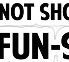 I'm Not Short. I'm Fun-Size. Sticker