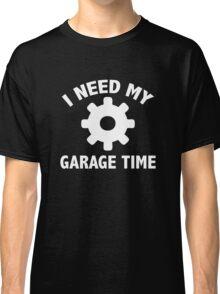 I Need My Garage Time Classic T-Shirt