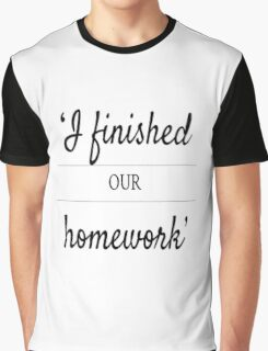 I Finished our Homework Graphic T-Shirt