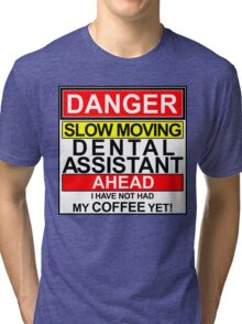 DENTAL ASSISTANT DANGER AHEAD NO COFFEE YET DENTIST DENTAL FUNNY HUMOR Tri-blend T-Shirt