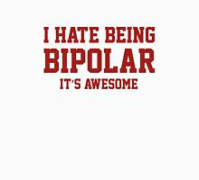 I Hate Being Bipolar. It's Awesome. Unisex T-Shirt