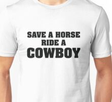 Save A Horse Ride A Cowboy Unisex T-Shirt
