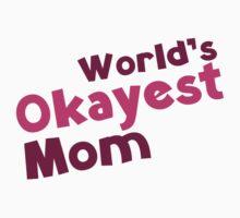 World's Okayest Mom by DesignFactoryD