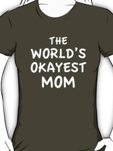 The World's Okayest Mom T-Shirt