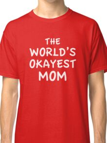 The World's Okayest Mom Classic T-Shirt