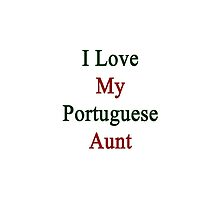 I Love My Portuguese Aunt by supernova23