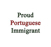Proud Portuguese Immigrant  by supernova23