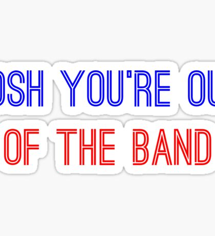 Josh You're Out Of The Band Sticker