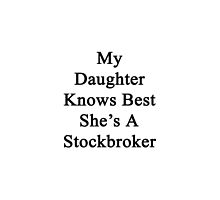 My Daughter Knows Best She's A Stockbroker by supernova23
