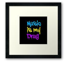 Music Is My Drug Framed Print
