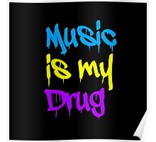 Music Is My Drug Poster