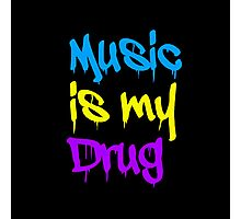 Music Is My Drug Photographic Print