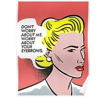Worry About Your Eyebrows. Poster