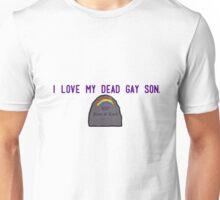 I love my dead gay son. Unisex T-Shirt