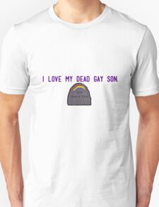 I love my dead gay son. T-Shirt