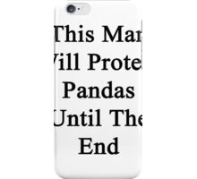 This Man Will Protect Pandas Until The End  iPhone Case/Skin