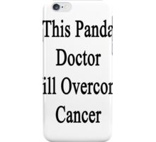 This Panda Doctor Will Overcome Cancer iPhone Case/Skin