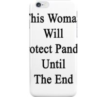 This Woman Will Protect Pandas Until The End  iPhone Case/Skin