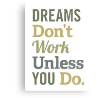 Dreams Don't Work Unless You Do. Canvas Print