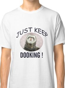 Sable Ferret, Just Keep Dooking Classic T-Shirt