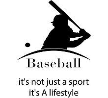 Baseball it's not just a sport it's lifestyle Photographic Print