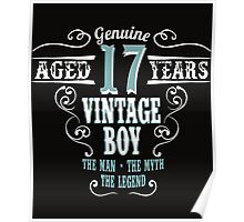 Genuine Aged 17 years Vintage boy The man - the myte - the legend Poster