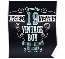 Genuine Aged 19 years Vintage boy The man - the myte - the legend Poster
