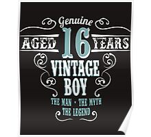 Genuine Aged 16 years Vintage boy The man - the myte - the legend Poster