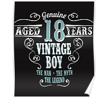 Genuine Aged 18 years Vintage boy The man - the myte - the legend Poster