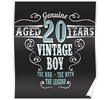 Genuine Aged 20 years Vintage boy The man - the myte - the legend Poster