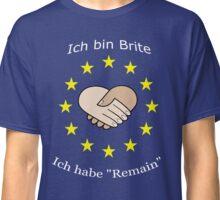 "I'm British - I voted ""Remain"" - German Classic T-Shirt"