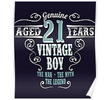 Genuine Aged 21 years Vintage boy The man - the myte - the legend Poster