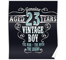 Genuine Aged 23 years Vintage boy The man - the myte - the legend Poster